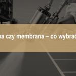 papa-czy-membrana-co-wybrac